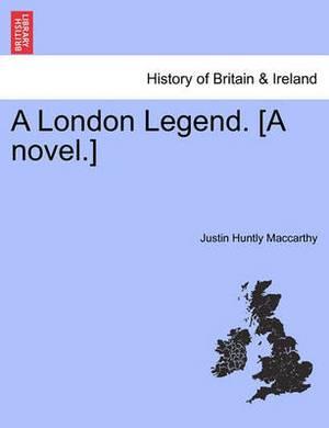 A London Legend. [A Novel.]