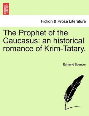 The Prophet of the Caucasus: An Historical Romance of Krim-Tatary.