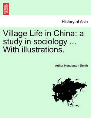 Village Life in China: A Study in Sociology ... with Illustrations.