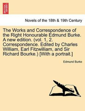 The Works and Correspondence of the Right Honourable Edmund Burke. a New Edition. (Vol. 1, 2. Correspondence. Edited by Charles William, Earl Fitzwill