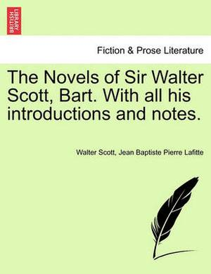 The Novels of Sir Walter Scott, Bart. with All His Introductions and Notes.