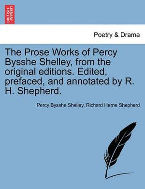 The Prose Works of Percy Bysshe Shelley, from the Original Editions. Edited, Prefaced, and Annotated by R. H. Shepherd. Vol. Kii