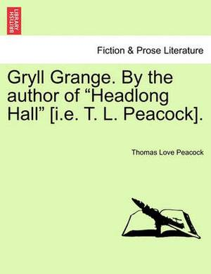 Gryll Grange. by the Author of  Headlong Hall  [I.E. T. L. Peacock].