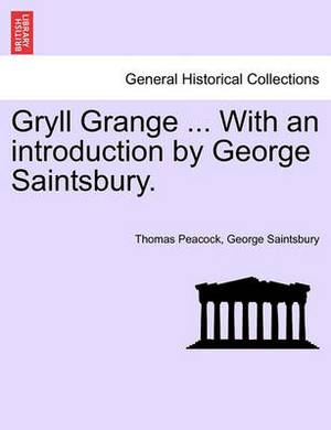 Gryll Grange ... with an Introduction by George Saintsbury.