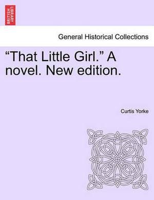 That Little Girl. a Novel. New Edition.