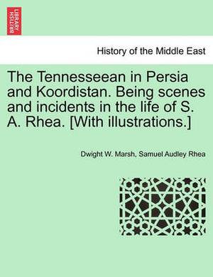 The Tennesseean in Persia and Koordistan. Being Scenes and Incidents in the Life of S. A. Rhea. [With Illustrations.]