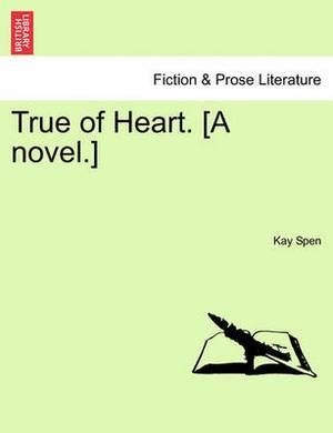 True of Heart. [A Novel.]