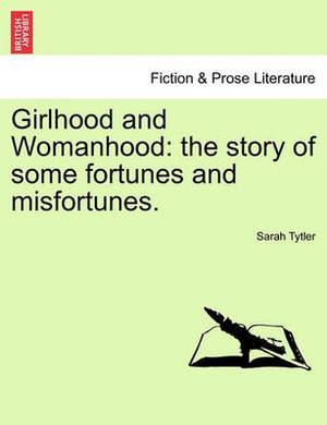 Girlhood and Womanhood: The Story of Some Fortunes and Misfortunes.