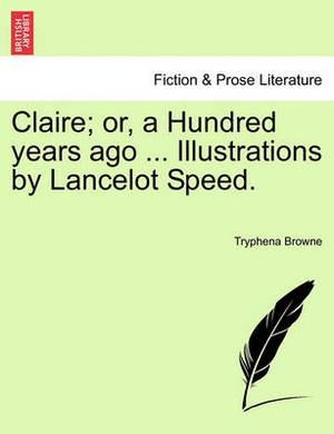 Claire; Or, a Hundred Years Ago ... Illustrations by Lancelot Speed.