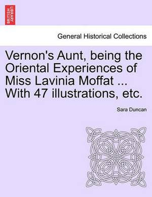 Vernon's Aunt, Being the Oriental Experiences of Miss Lavinia Moffat ... with 47 Illustrations, Etc.