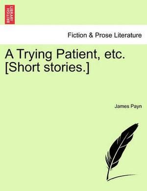 A Trying Patient, Etc. [Short Stories.]
