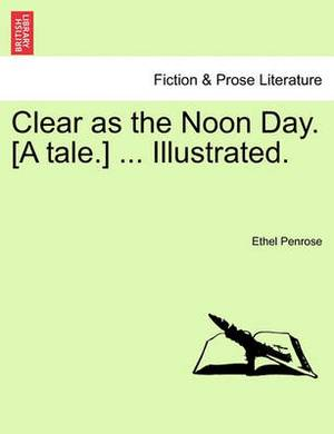Clear as the Noon Day. [A Tale.] ... Illustrated.