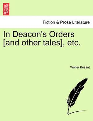In Deacon's Orders [And Other Tales], Etc.