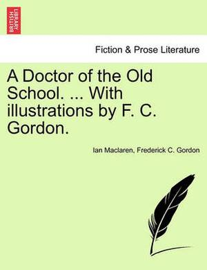 A Doctor of the Old School. ... with Illustrations by F. C. Gordon.