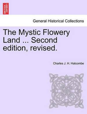 The Mystic Flowery Land ... Second Edition, Revised.