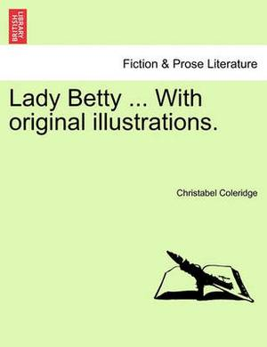 Lady Betty ... with Original Illustrations.