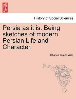 Persia as It Is. Being Sketches of Modern Persian Life and Character.
