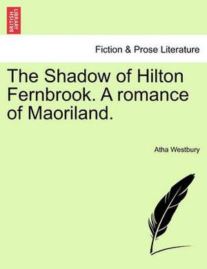 The Shadow of Hilton Fernbrook. a Romance of Maoriland.