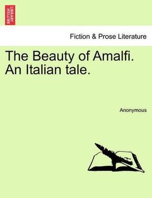 The Beauty of Amalfi. an Italian Tale.