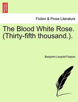 The Blood White Rose. (Thirty-Fifth Thousand.).
