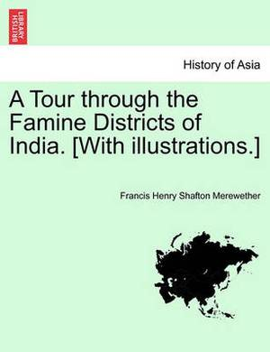A Tour Through the Famine Districts of India. [With Illustrations.]