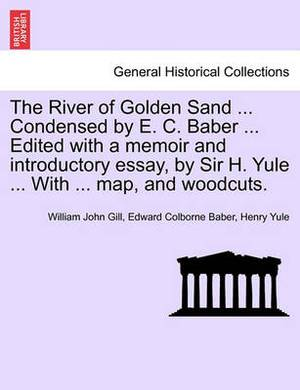 The River of Golden Sand ... Condensed by E. C. Baber ... Edited with a Memoir and Introductory Essay, by Sir H. Yule ... with ... Map, and Woodcuts.