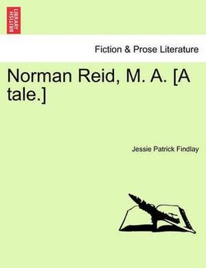 Norman Reid, M. A. [A Tale.]