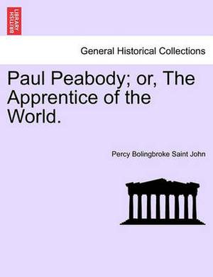 Paul Peabody; Or, the Apprentice of the World.