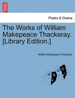 The Works of William Makepeace Thackeray. [Library Edition.]