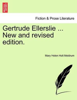 Gertrude Ellerslie ... New and Revised Edition.