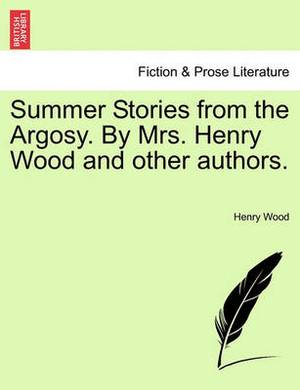 Summer Stories from the Argosy. by Mrs. Henry Wood and Other Authors.