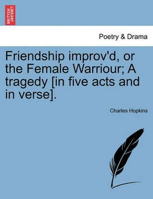 Friendship Improv'd, or the Female Warriour; A Tragedy [In Five Acts and in Verse].