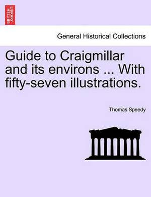 Guide to Craigmillar and Its Environs ... with Fifty-Seven Illustrations.