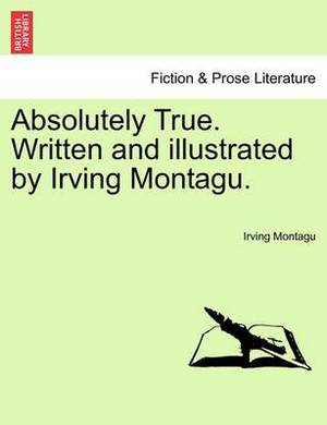 Absolutely True. Written and Illustrated by Irving Montagu.