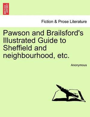 Pawson and Brailsford's Illustrated Guide to Sheffield and Neighbourhood, Etc.