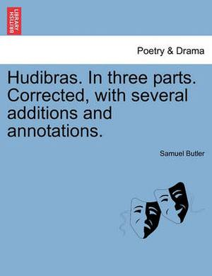Hudibras. in Three Parts. Corrected, with Several Additions and Annotations.