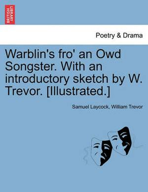 Warblin's Fro' an Owd Songster. with an Introductory Sketch by W. Trevor. [Illustrated.]