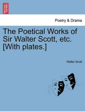 The Poetical Works of Sir Walter Scott, Etc. [With Plates.]