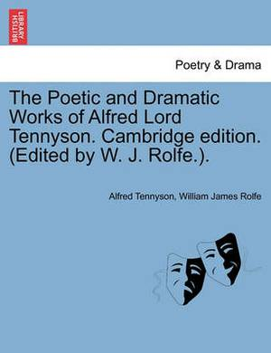 The Poetic and Dramatic Works of Alfred Lord Tennyson. Cambridge Edition. (Edited by W. J. Rolfe.).