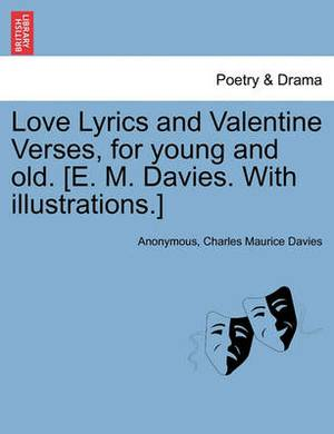 Love Lyrics and Valentine Verses, for Young and Old. [E. M. Davies. with Illustrations.]