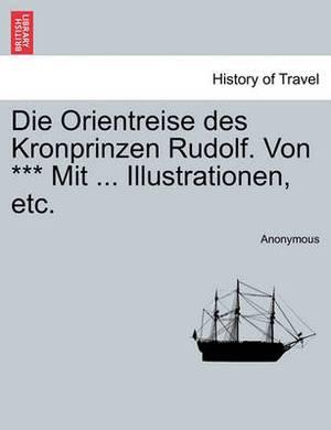 Die Orientreise Des Kronprinzen Rudolf. Von *** Mit ... Illustrationen, Etc.