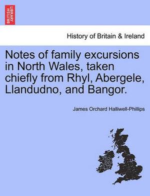 Notes of Family Excursions in North Wales, Taken Chiefly from Rhyl, Abergele, Llandudno, and Bangor.