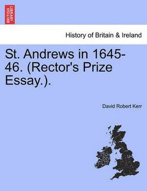 St. Andrews in 1645-46. (Rector's Prize Essay.).