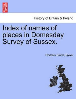 Index of Names of Places in Domesday Survey of Sussex.