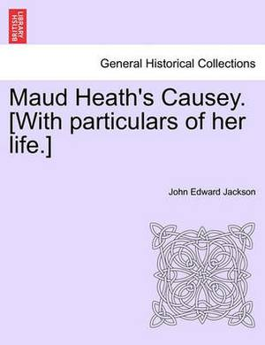 Maud Heath's Causey. [With Particulars of Her Life.]