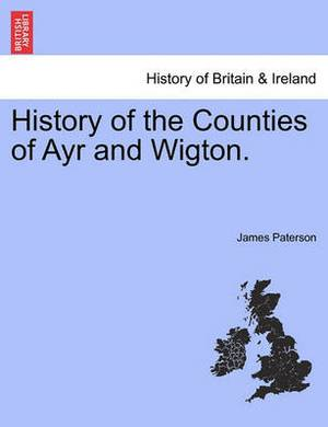 History of the Counties of Ayr and Wigton.