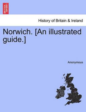 Norwich. [An Illustrated Guide.]