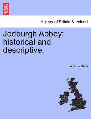 Jedburgh Abbey: Historical and Descriptive.