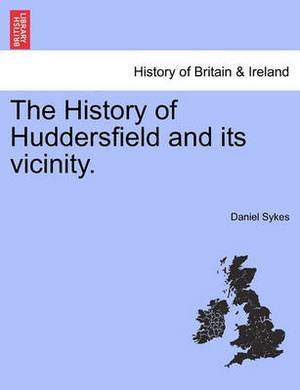 The History of Huddersfield and Its Vicinity.