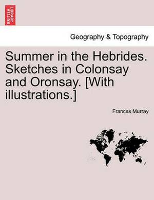 Summer in the Hebrides. Sketches in Colonsay and Oronsay. [With Illustrations.]